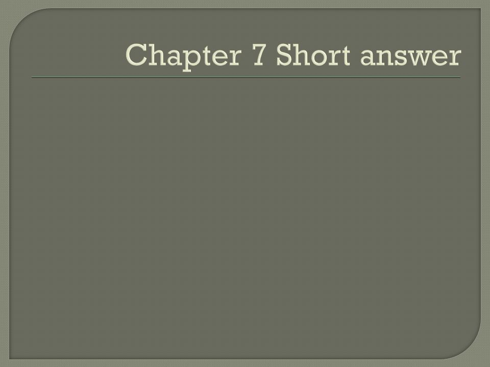 Chapter 7 Short answer