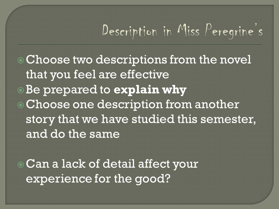 Description in Miss Peregrine's  Choose two descriptions from the novel that you feel are effective  Be prepared to explain why  Choose one descrip
