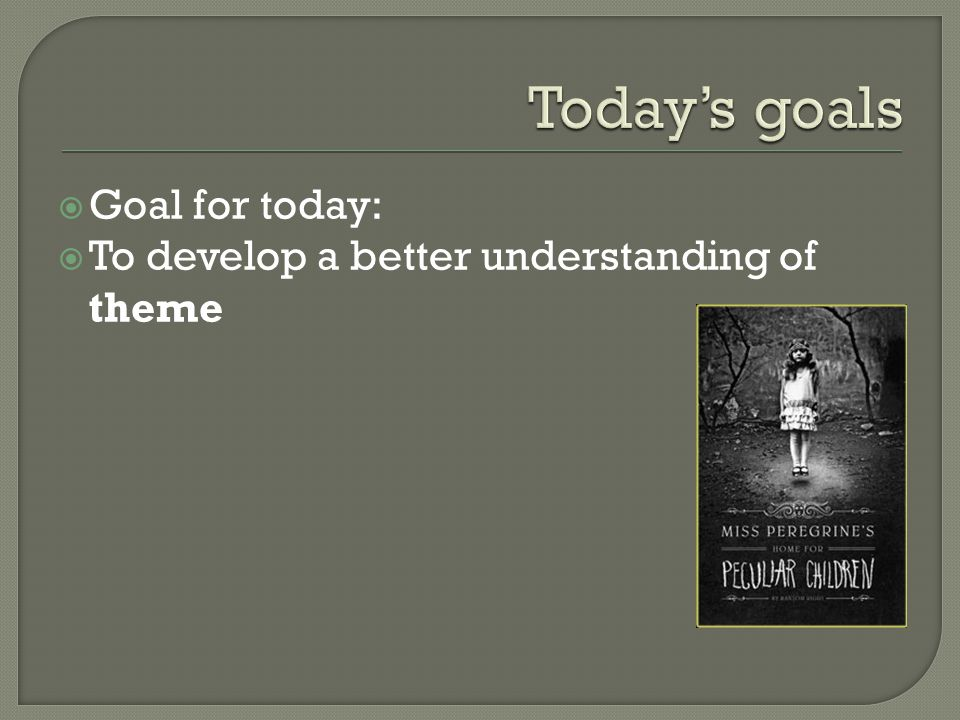  Goal for today:  To develop a better understanding of theme