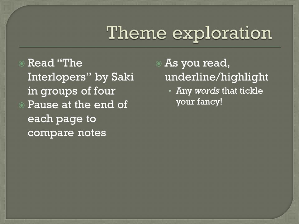  Read The Interlopers by Saki in groups of four  Pause at the end of each page to compare notes  As you read, underline/highlight Any words that tickle your fancy!