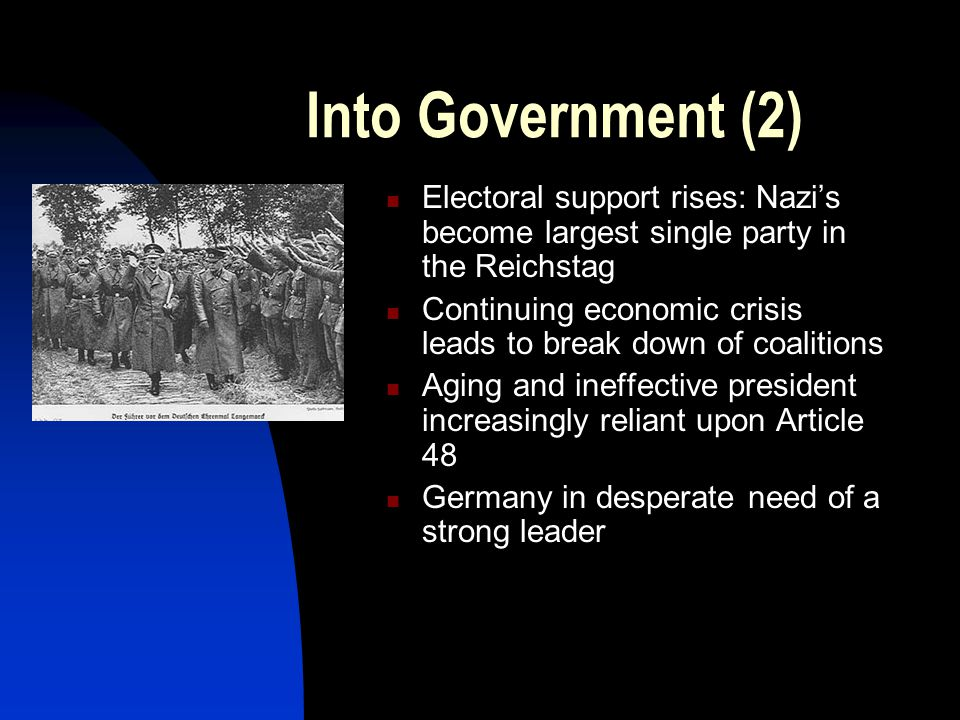 Into government (1) Nazi's use force to prevent uprisings Rhetoric plays on peoples fears Big Business won over through radical economic plans Emphasi