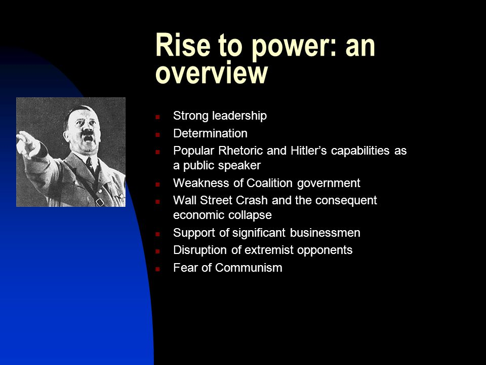 In Power Invited to become chancellor by politicians who believe that Hitler can be manipulated easily President Hindenburg's death allows Hitler to a