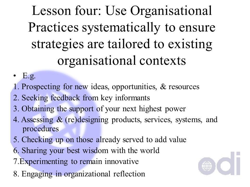 Lesson four: Use Organisational Practices systematically to ensure strategies are tailored to existing organisational contexts E.g.