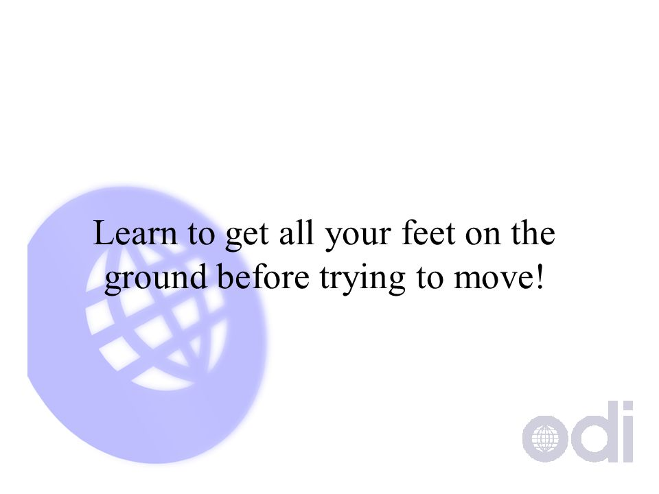 Learn to get all your feet on the ground before trying to move!