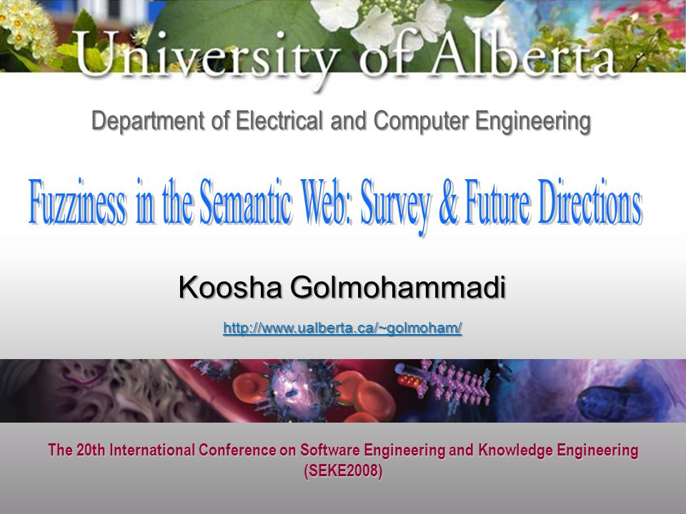 The 20th International Conference on Software Engineering and Knowledge Engineering (SEKE2008) Department of Electrical and Computer Engineering   Koosha Golmohammadi