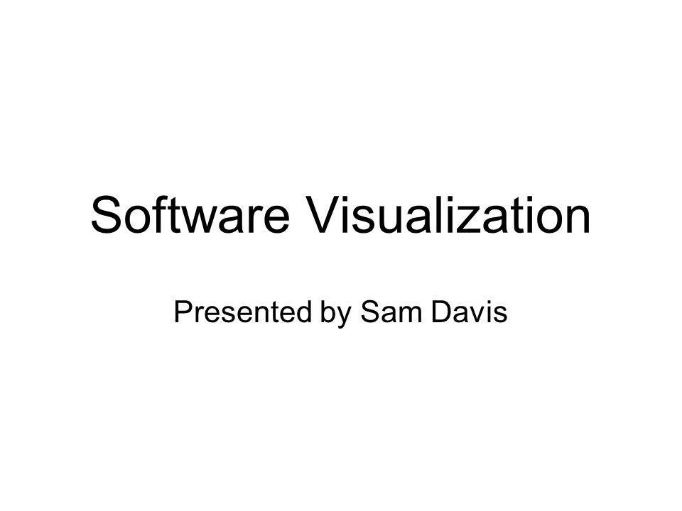 Software Visualization Presented by Sam Davis
