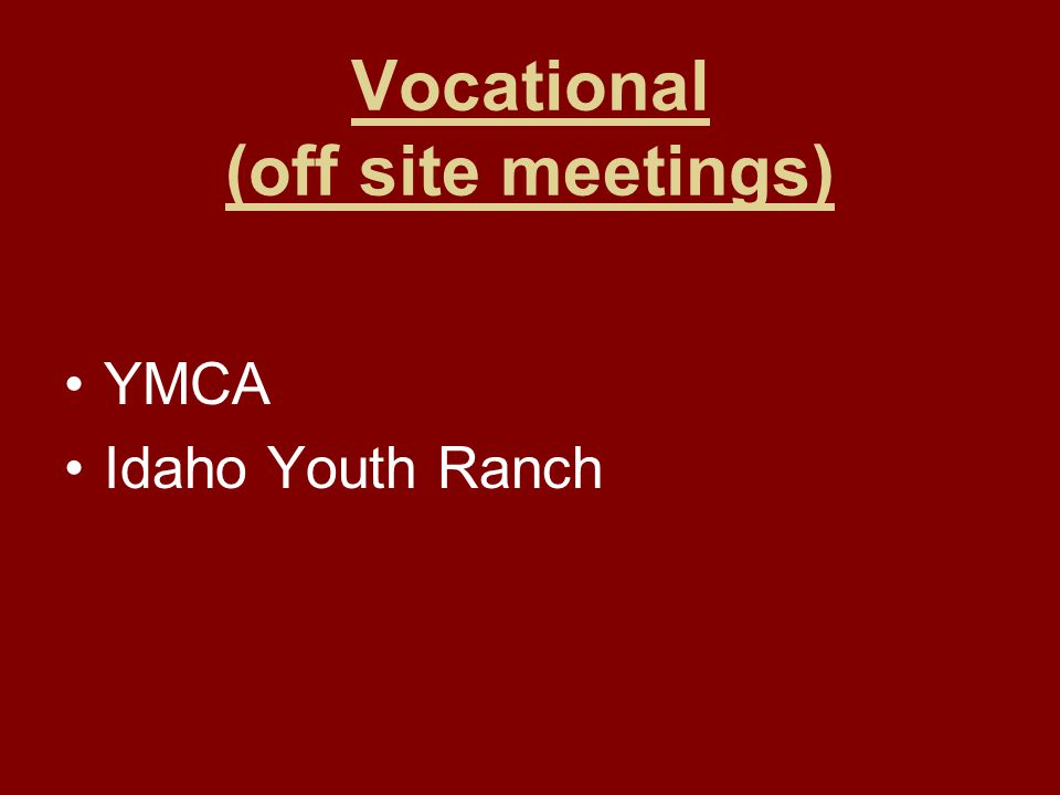 Vocational (off site meetings) YMCA Idaho Youth Ranch