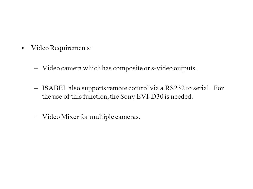 Video Requirements: –Video camera which has composite or s-video outputs.