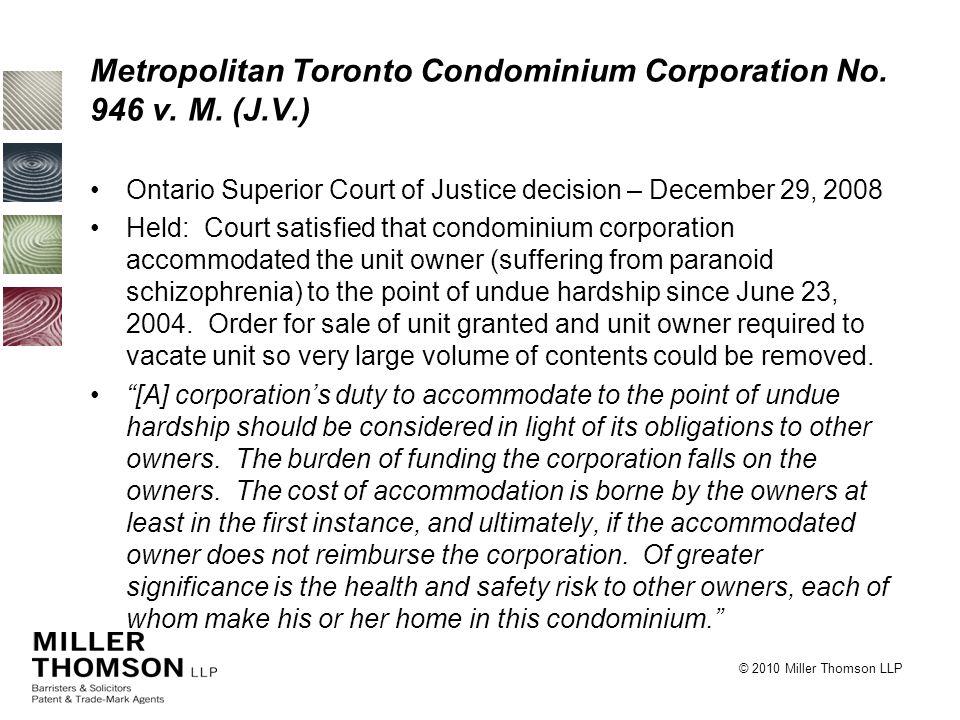 © 2010 Miller Thomson LLP Metropolitan Toronto Condominium Corporation No. 946 v. M. (J.V.) Ontario Superior Court of Justice decision – December 29,