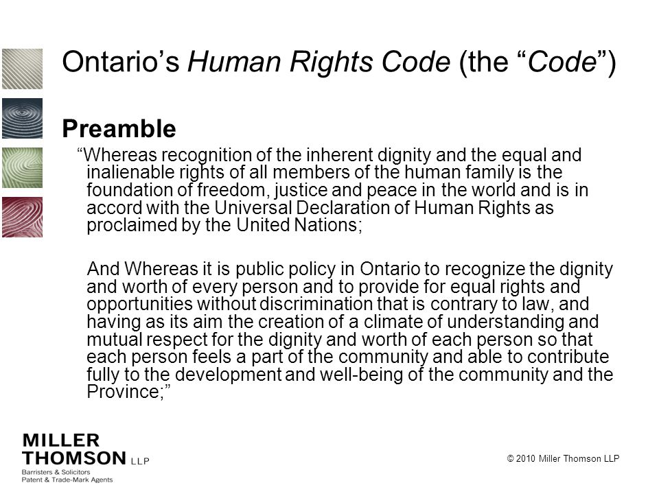 """© 2010 Miller Thomson LLP Ontario's Human Rights Code (the """"Code"""") Preamble """"Whereas recognition of the inherent dignity and the equal and inalienable"""