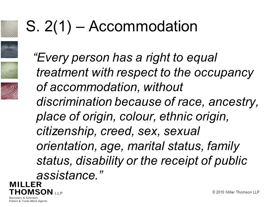 """© 2010 Miller Thomson LLP S. 2(1) – Accommodation """"Every person has a right to equal treatment with respect to the occupancy of accommodation, without"""