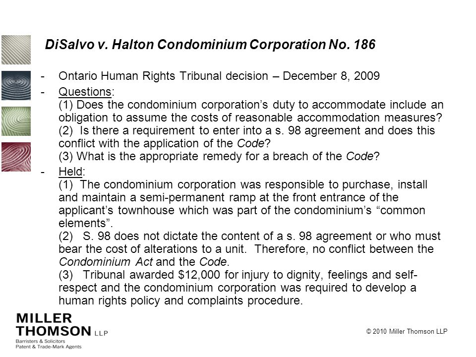 © 2010 Miller Thomson LLP DiSalvo v. Halton Condominium Corporation No. 186 -Ontario Human Rights Tribunal decision – December 8, 2009 -Questions: (1)