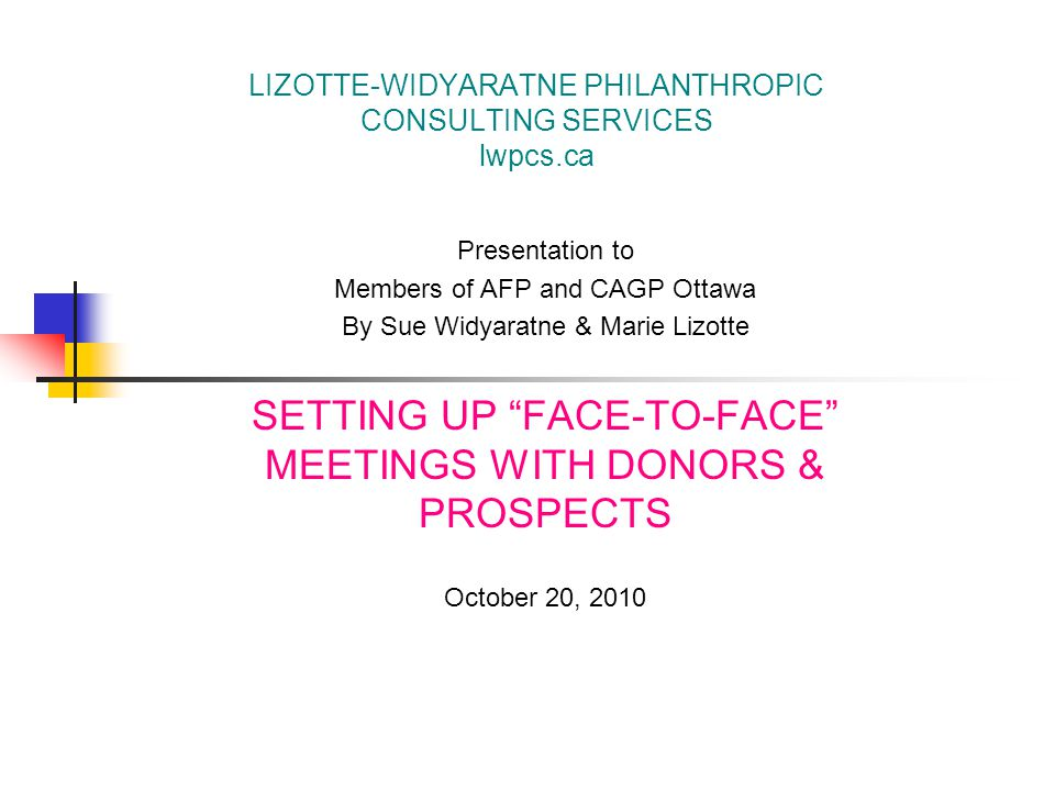 lwpcs.ca Lizotte-Widyaratne Philanthropic Consulting Services12 THE MEETING Thank and set time limit for meeting.