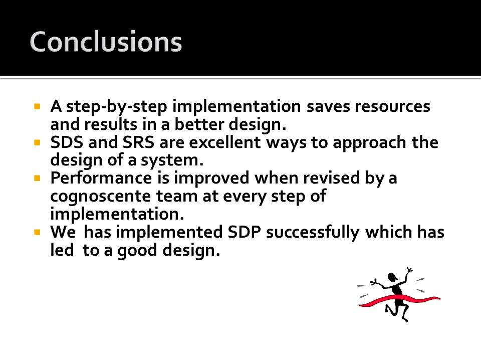  A step-by-step implementation saves resources and results in a better design.  SDS and SRS are excellent ways to approach the design of a system. 