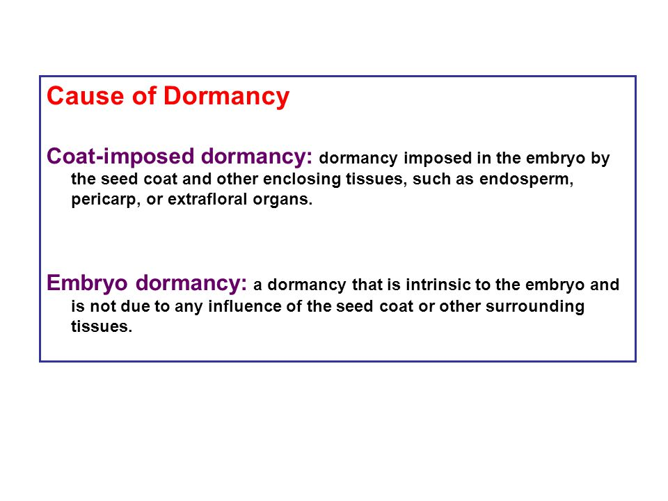 Cause of Dormancy Coat-imposed dormancy: dormancy imposed in the embryo by the seed coat and other enclosing tissues, such as endosperm, pericarp, or