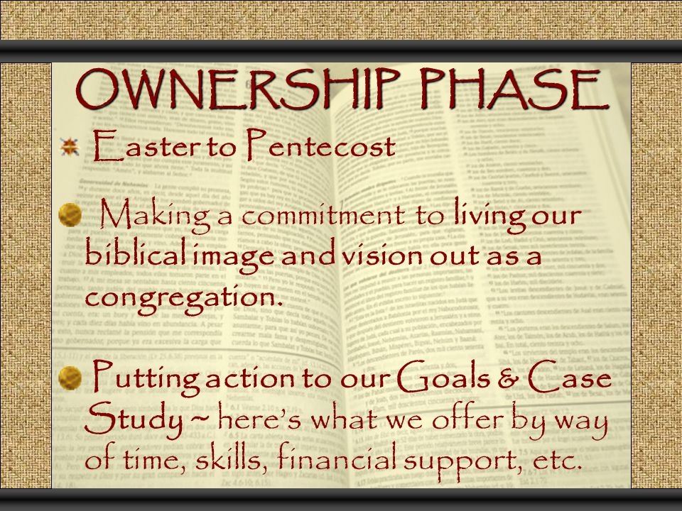 OWNERSHIP PHASE Easter to Pentecost Making a commitment to living our biblical image and vision out as a congregation. Putting action to our Goals & C