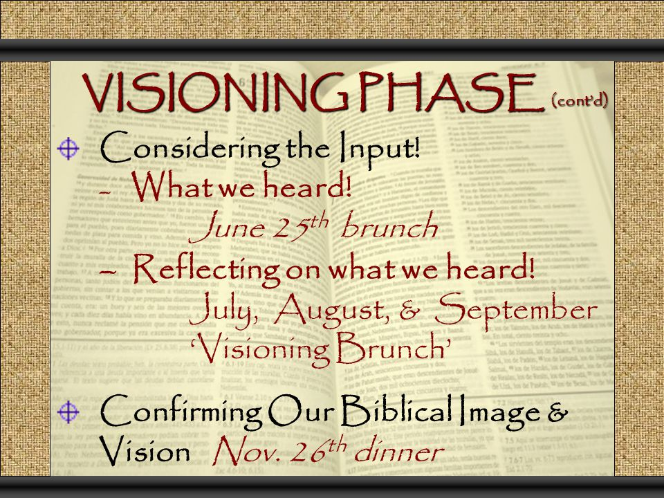 VISIONING PHASE (cont'd) Considering the Input! – What we heard! June 25 th brunch – Reflecting on what we heard! July, August, & September 'Visioning
