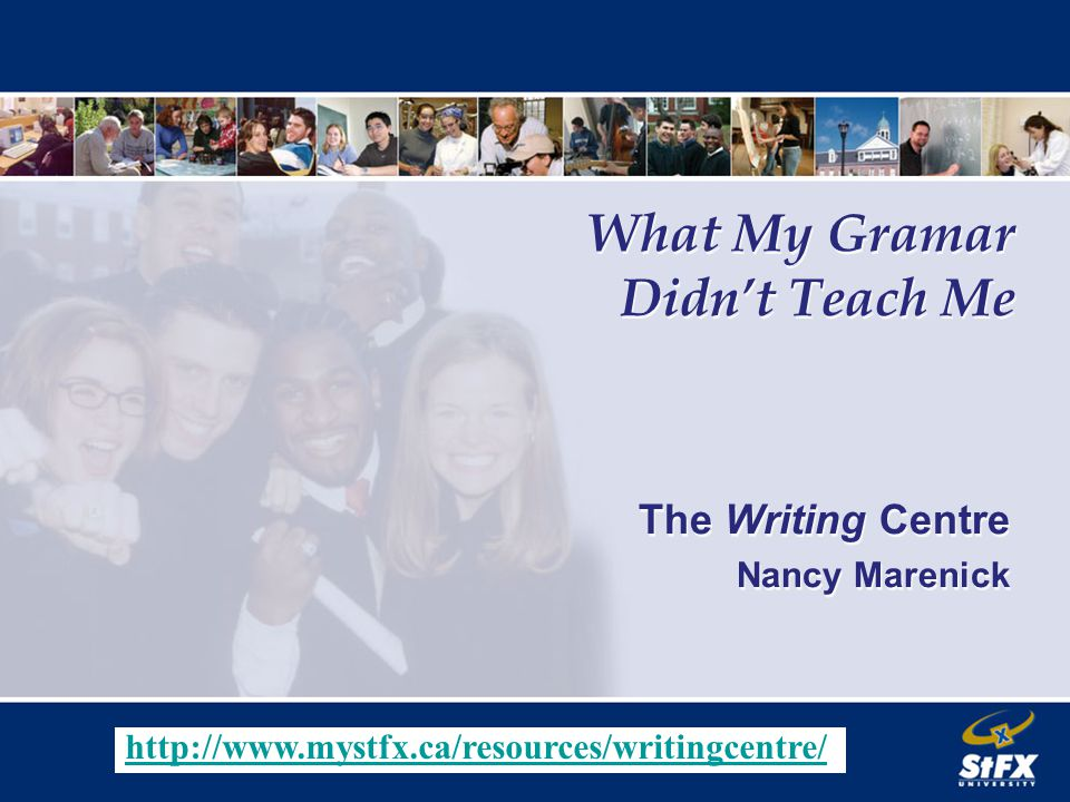The Writing Centre Nancy Marenick The Writing Centre Nancy Marenick What My Gramar Didn't Teach Me