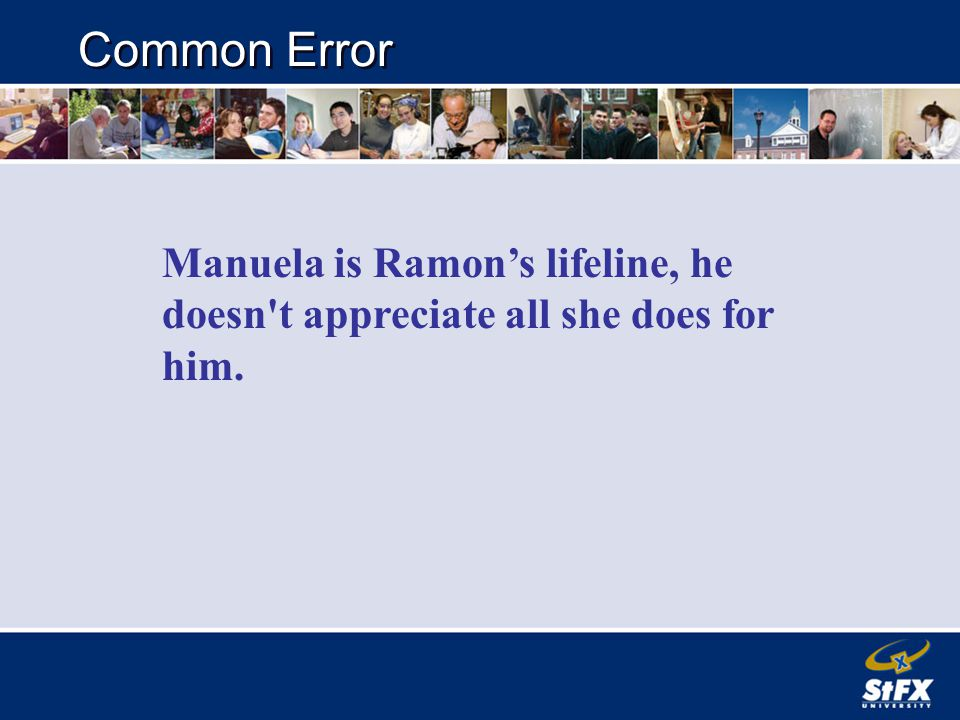 Manuela is Ramon's lifeline, he doesn t appreciate all she does for him. Common Error