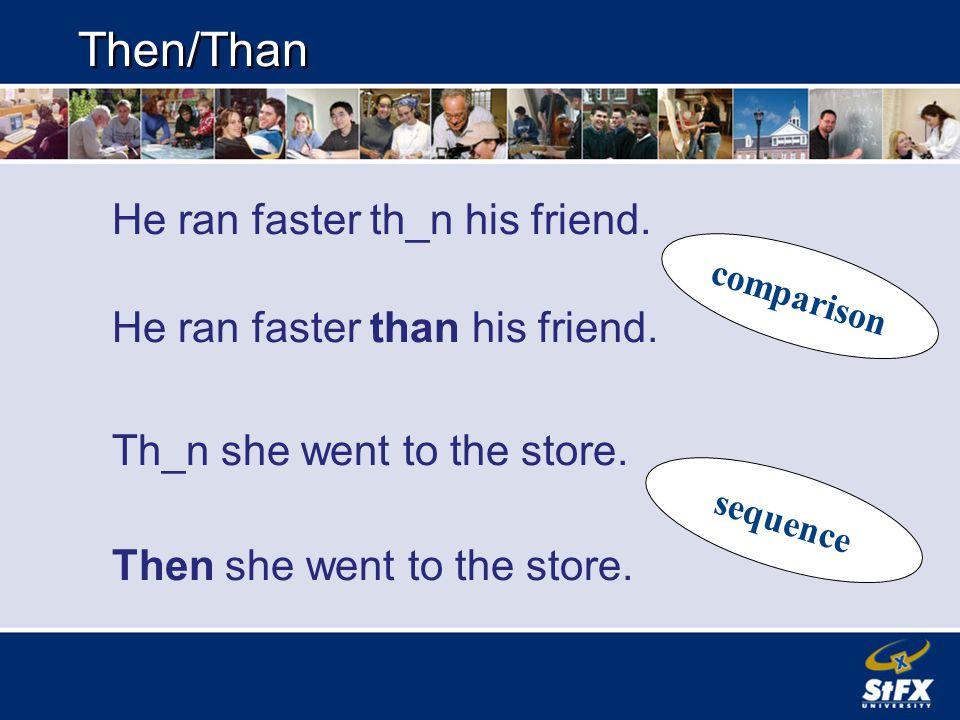 Then/Than He ran faster th_n his friend. He ran faster than his friend.