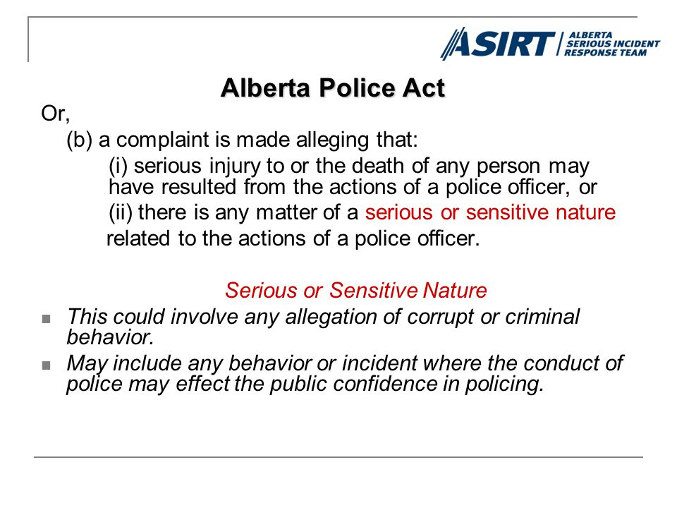 Or, (b) a complaint is made alleging that: (i) serious injury to or the death of any person may have resulted from the actions of a police officer, or (ii) there is any matter of a serious or sensitive nature related to the actions of a police officer.