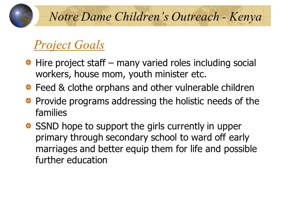 Project Goals Hire project staff – many varied roles including social workers, house mom, youth minister etc. Feed & clothe orphans and other vulnerab
