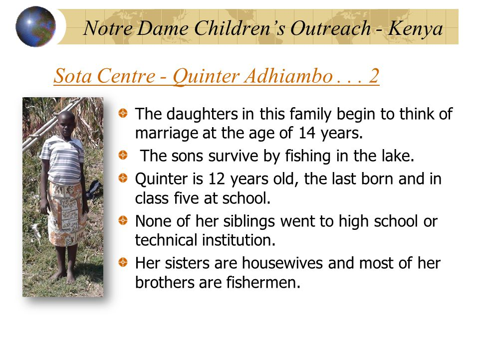Sota Centre - Quinter Adhiambo... 2 The daughters in this family begin to think of marriage at the age of 14 years. The sons survive by fishing in the