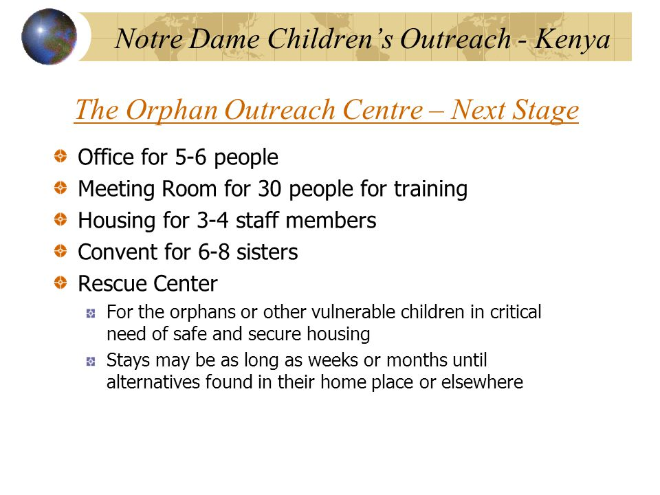 The Orphan Outreach Centre – Next Stage Office for 5-6 people Meeting Room for 30 people for training Housing for 3-4 staff members Convent for 6-8 si