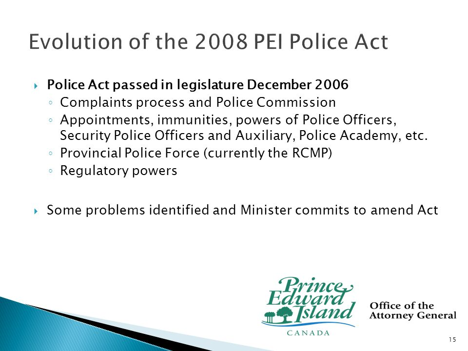  Police Act passed in legislature December 2006 ◦ Complaints process and Police Commission ◦ Appointments, immunities, powers of Police Officers, Security Police Officers and Auxiliary, Police Academy, etc.