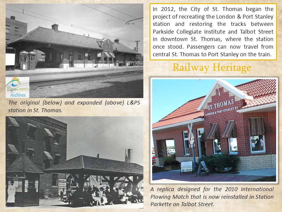 Railway Heritage In 2012, the City of St. Thomas began the project of recreating the London & Port Stanley station and restoring the tracks between Pa