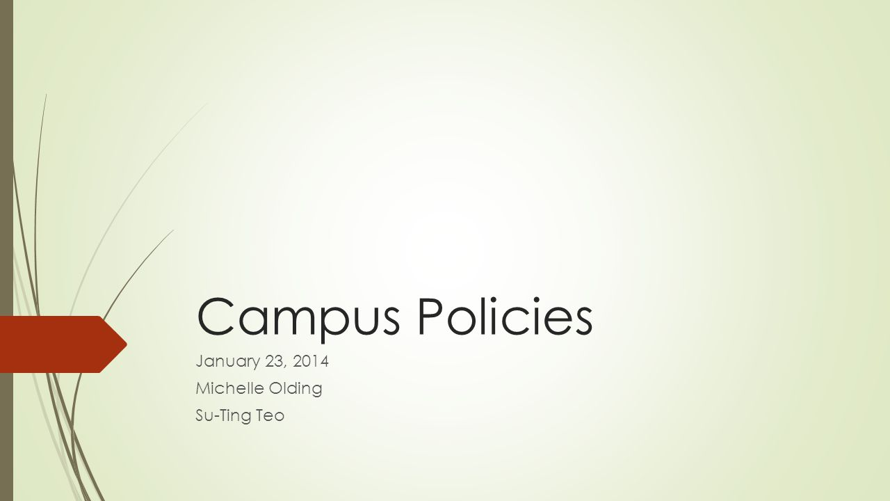 Campus Policies January 23, 2014 Michelle Olding Su-Ting Teo