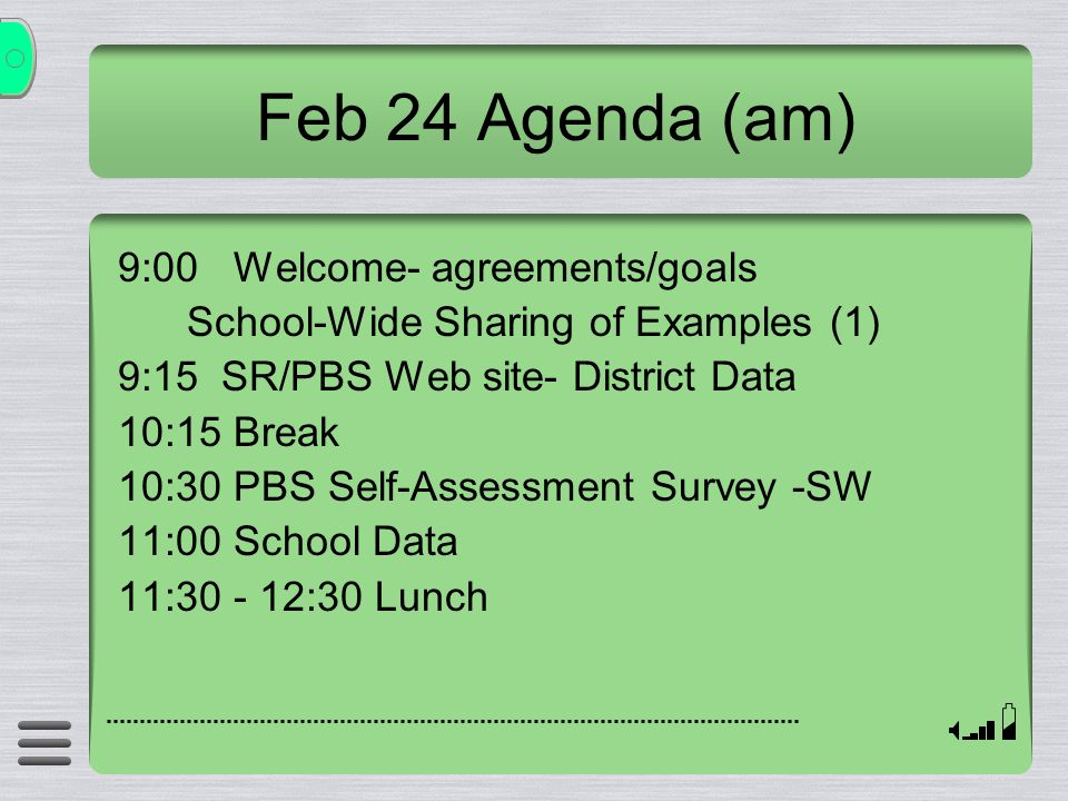 Feb 24 Agenda (am) 9:00 Welcome- agreements/goals School-Wide Sharing of Examples (1) 9:15 SR/PBS Web site- District Data 10:15 Break 10:30 PBS Self-Assessment Survey -SW 11:00 School Data 11:30 - 12:30 Lunch