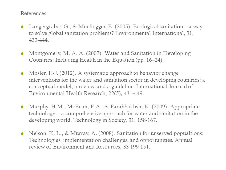 References  Langergraber, G., & Muellegger, E. (2005). Ecological sanitation – a way to solve global sanitation problems? Environmental International