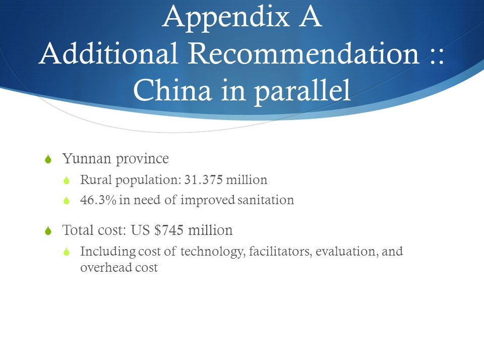Appendix A Additional Recommendation :: China in parallel  Yunnan province  Rural population: 31.375 million  46.3% in need of improved sanitation