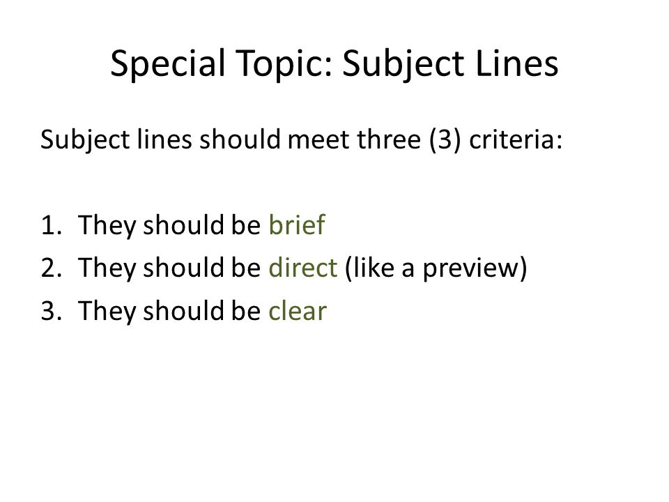 Special Topic: Subject Lines Subject lines should meet three (3) criteria: 1.They should be brief 2.They should be direct (like a preview) 3.They shou