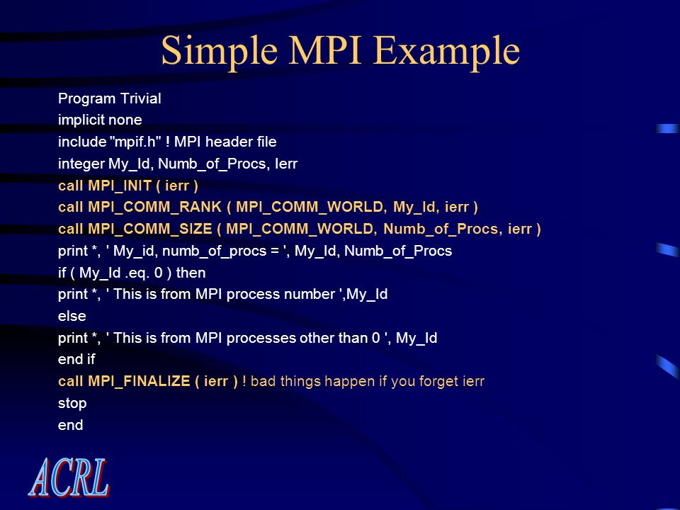 Simple MPI Example Program Trivial implicit none include mpif.h .