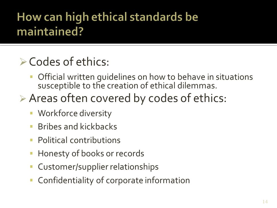  Codes of ethics:  Official written guidelines on how to behave in situations susceptible to the creation of ethical dilemmas.  Areas often covered