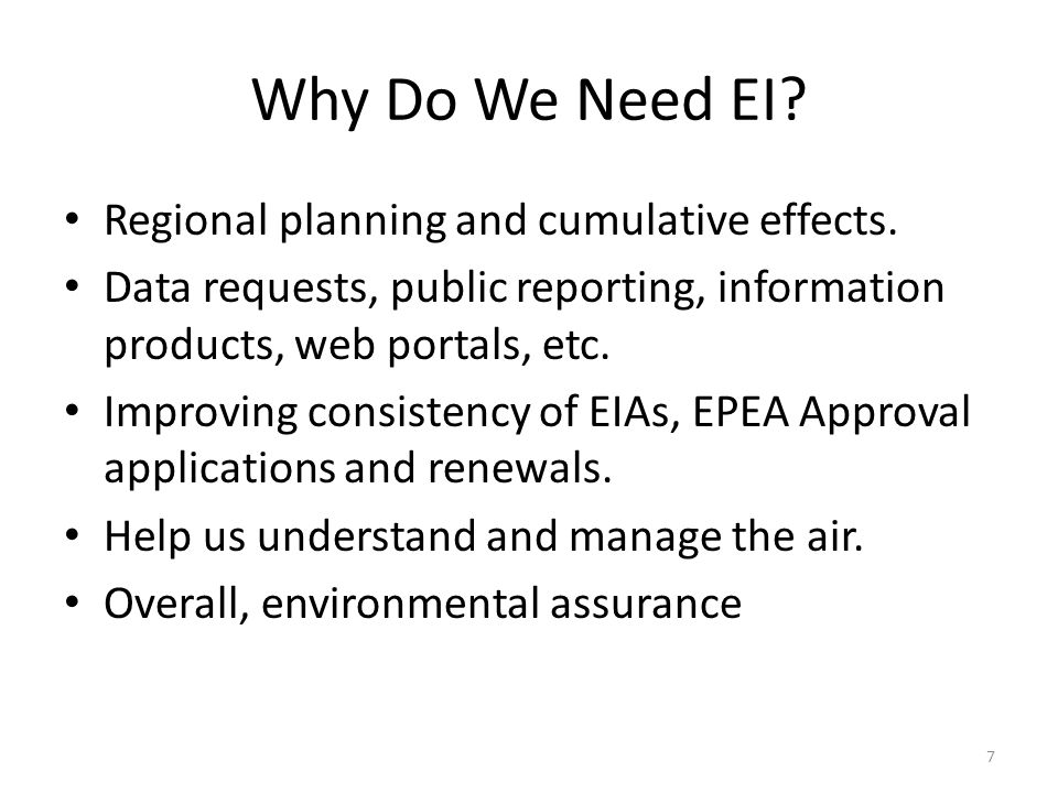 Why Do We Need EI. Regional planning and cumulative effects.