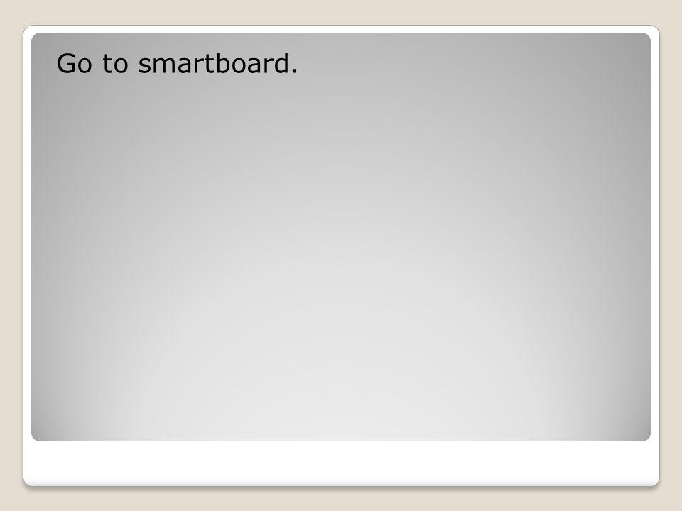 Go to smartboard.
