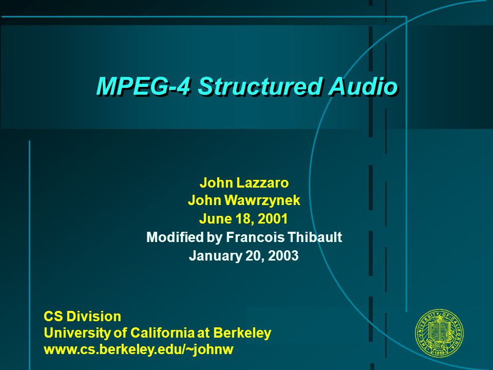MPEG-4 Structured Audio CS Division University of California at Berkeley   John Lazzaro John Wawrzynek June 18, 2001 Modified by Francois Thibault January 20, 2003