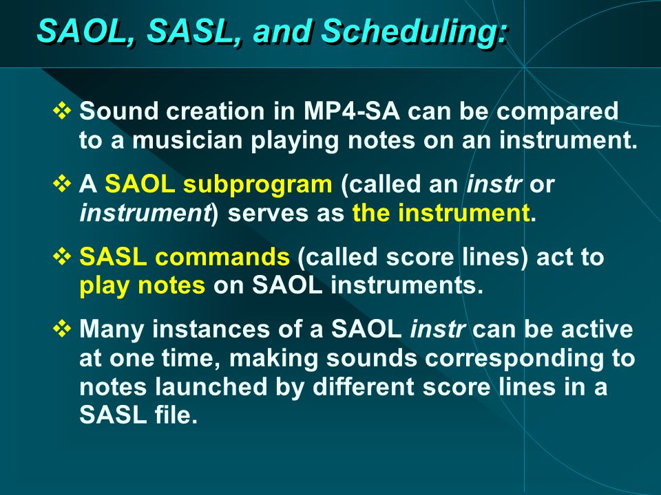 SAOL, SASL, and Scheduling:  Sound creation in MP4-SA can be compared to a musician playing notes on an instrument.