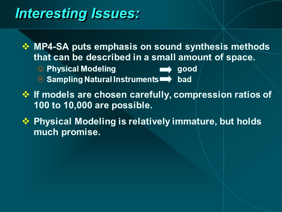 Interesting Issues:  MP4-SA puts emphasis on sound synthesis methods that can be described in a small amount of space.