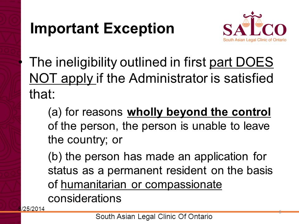 Click to edit Master title style Click to edit Master subtitle style 7 South Asian Legal Clinic Of Ontario 7 Requirement to provide information Applicants and recipients are also required to provide information necessary to determine and verify the their initial and ongoing eligibility for basic financial assistance, including information about the person's immigration status in Canada 8/25/2014