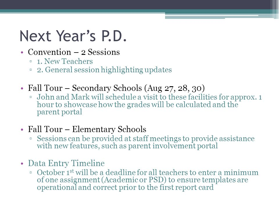 Next Year's P.D. Convention – 2 Sessions ▫1. New Teachers ▫2. General session highlighting updates Fall Tour – Secondary Schools (Aug 27, 28, 30) ▫Joh