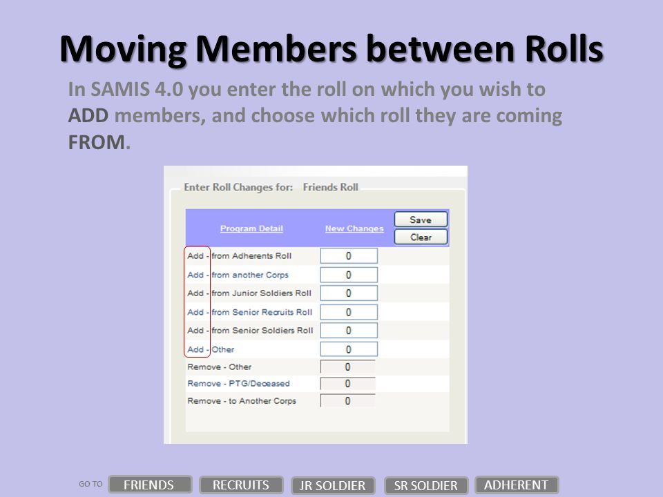 GO TO Moving Members between Rolls In SAMIS 4.0 you enter the roll on which you wish to ADD members, and choose which roll they are coming FROM.