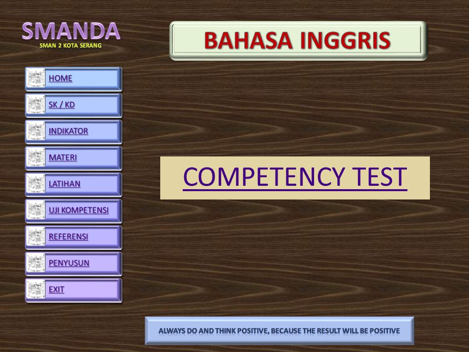 COMPETENCY TEST ALWAYS DO AND THINK POSITIVE, BECAUSE THE RESULT WILL BE POSITIVE