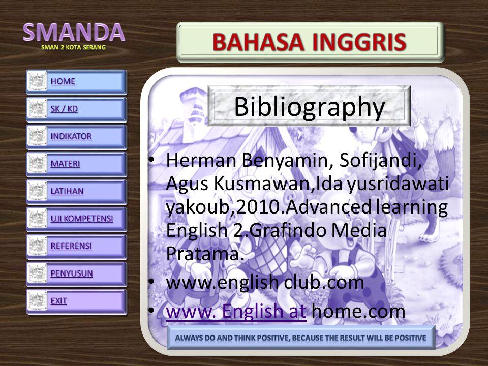 Bibliography Herman Benyamin, Sofijandi, Agus Kusmawan,Ida yusridawati yakoub,2010.Advanced learning English 2.Grafindo Media Pratama.