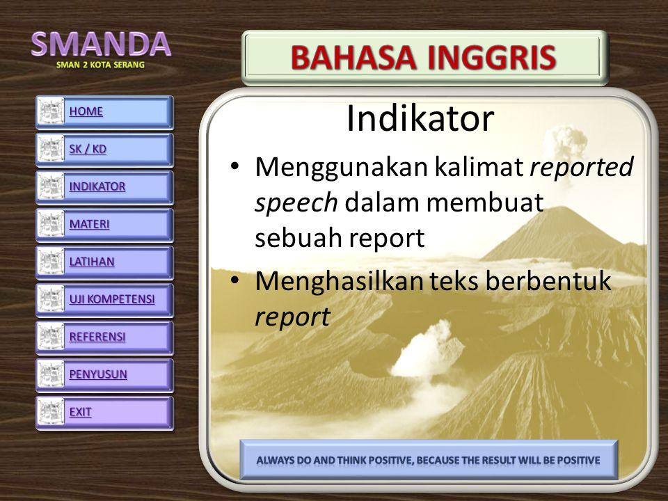 Indikator Menggunakan kalimat reported speech dalam membuat sebuah report Menghasilkan teks berbentuk report ALWAYS DO AND THINK POSITIVE, BECAUSE THE RESULT WILL BE POSITIVE