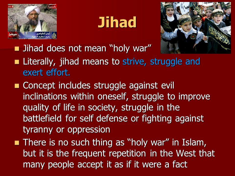 Jihad Jihad does not mean holy war Jihad does not mean holy war Literally, jihad means to strive, struggle and exert effort.