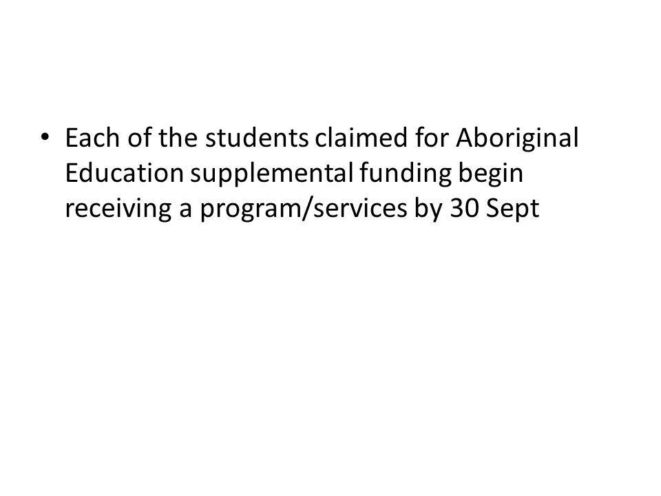 Each of the students claimed for Aboriginal Education supplemental funding begin receiving a program/services by 30 Sept